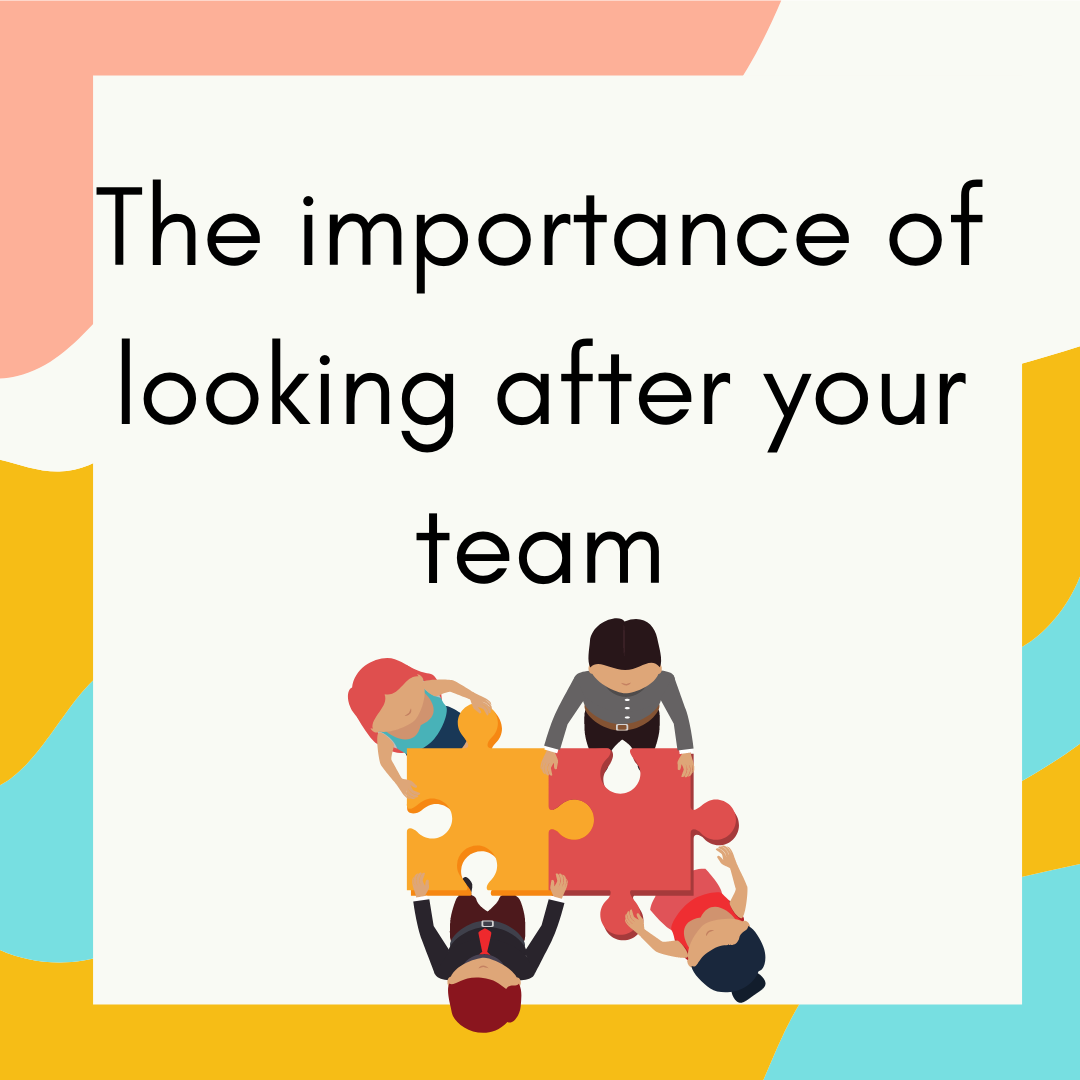 The Importance Of Looking After Your Team